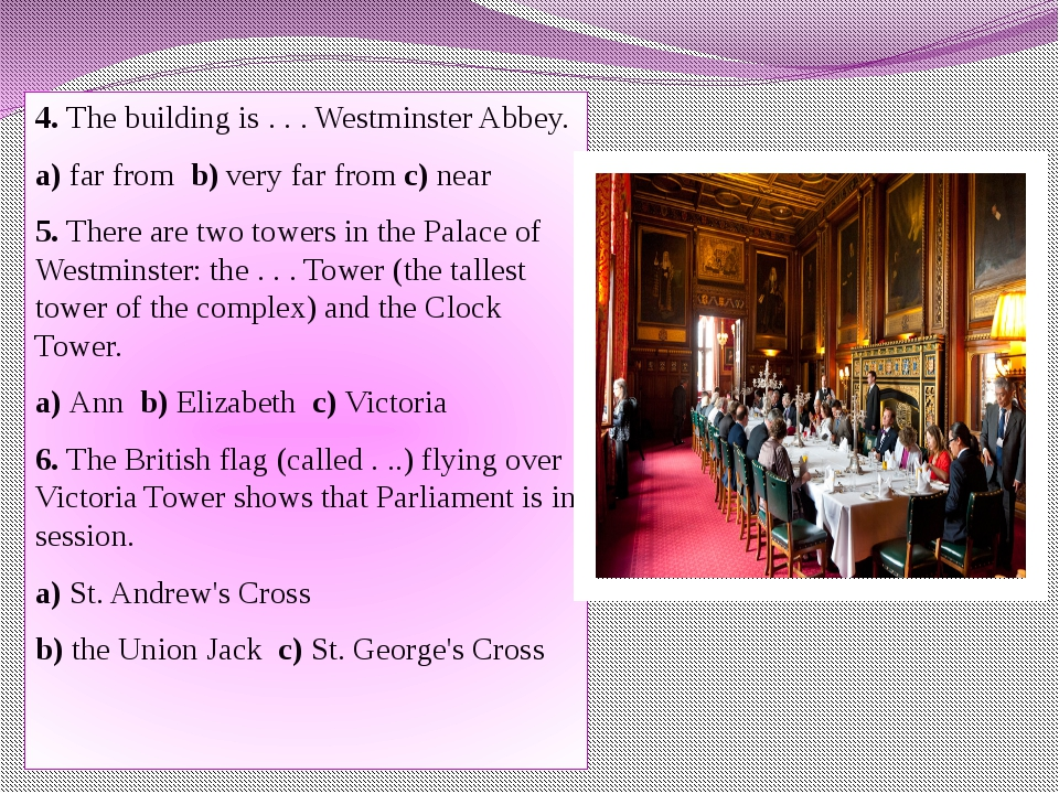 4. The building is . . . Westminster Abbey. a) far from b) very far from c) n...
