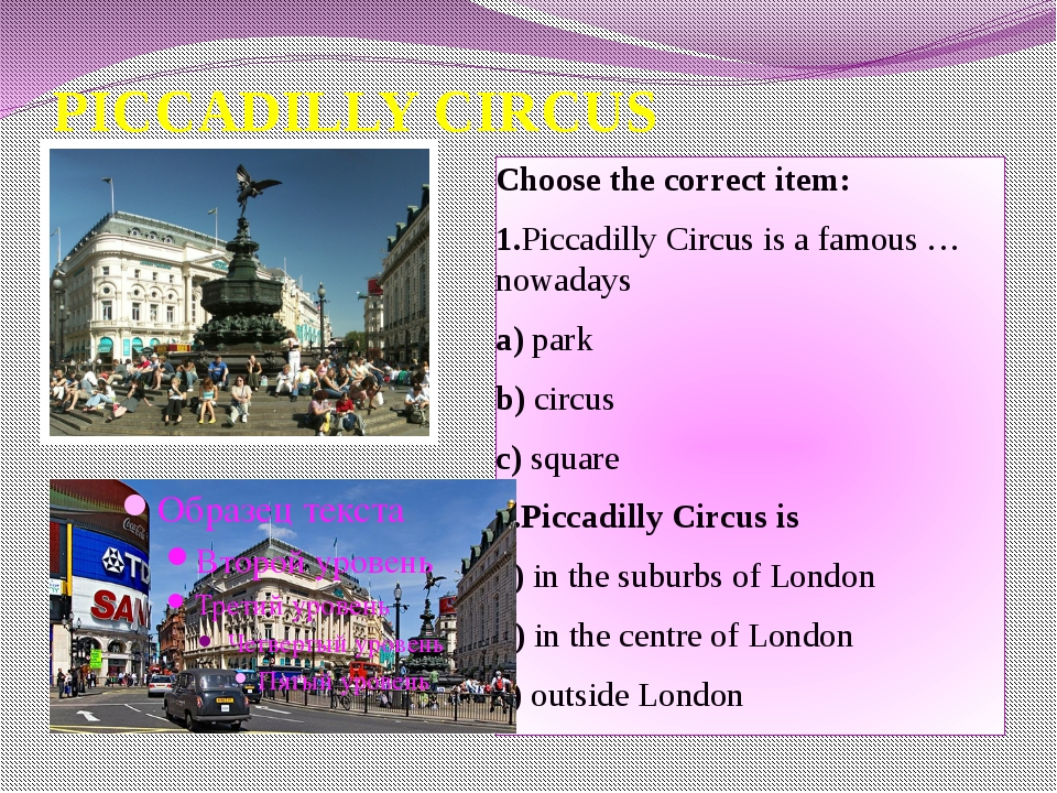 PICCADILLY CIRCUS Choose the correct item: 1.Piccadilly Circus is a famous …...