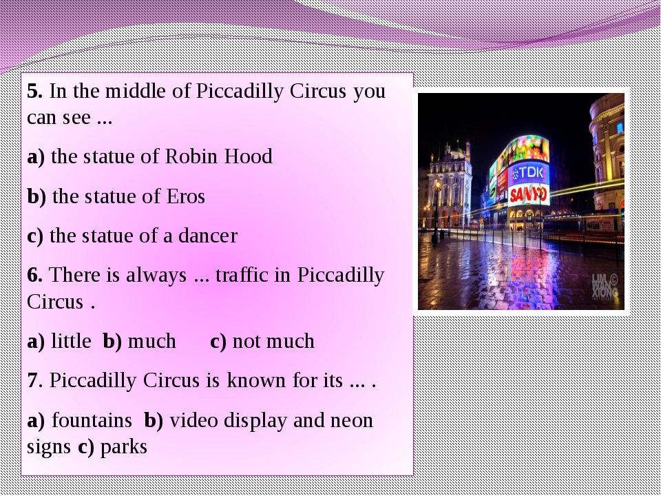 5. In the middle of Piccadilly Circus you can see ... a) the statue of Robin...