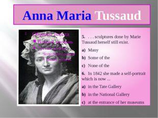 Anna Maria Tussaud 5.. . . sculptures done by Marie Tussaud herself still ex