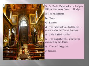 3.St. Paul's Cathedral is on Ludgate Hill, not far away from . . . Bridge.
