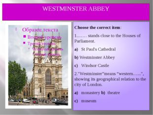 WESTMINSTER ABBEY Choose the correct item: 1.…… stands close to the Houses of