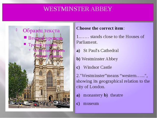 WESTMINSTER ABBEY Choose the correct item: 1.…… stands close to the Houses of...