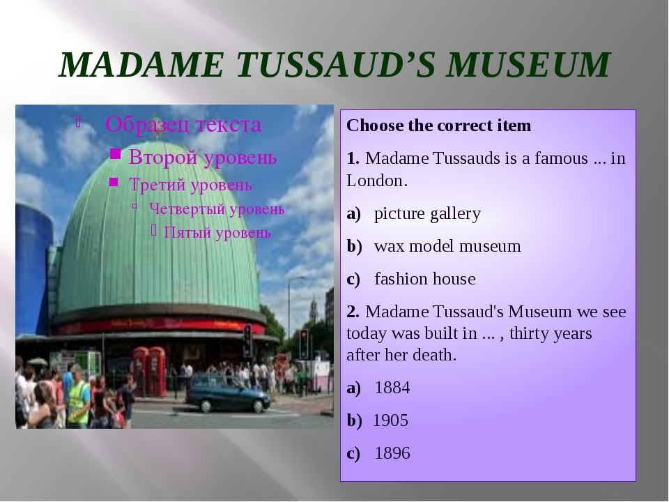 MADAME TUSSAUD'S MUSEUM Choose the correct item 1. Madamе Tussauds is a famou...