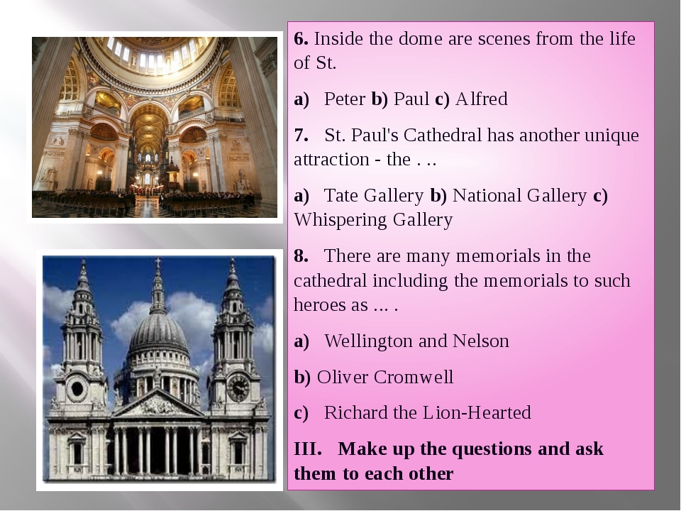 6. Inside the dome are scenes from the life of St. a)Peter b) Paul c) Alfre...