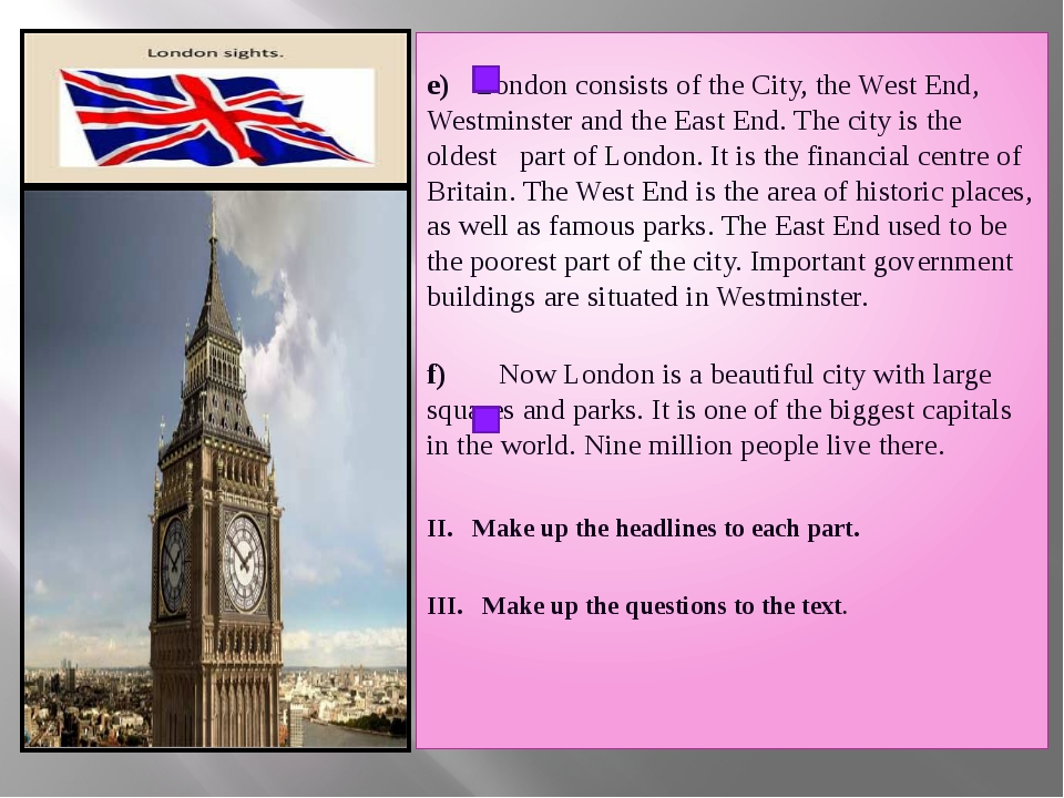 e) London consists of the City, the West End, Westminster and the East End....
