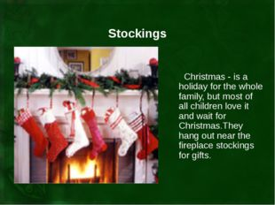 Stockings Christmas - is a holiday for the whole family, but most of all chil