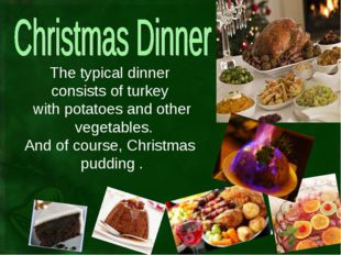 The typical dinner consists of turkey with potatoes and other vegetables. And