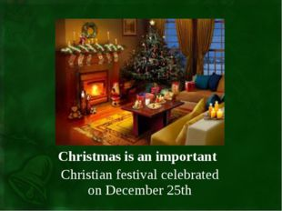 Christmas is an important Christian festival celebrated on December 25th