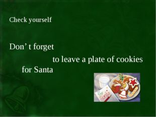 Check yourself Don' t forget to leave a plate of cookies for Santa