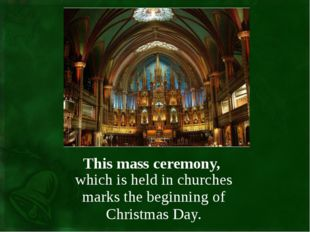 This mass ceremony, which is held in churches marks the beginning of Christma