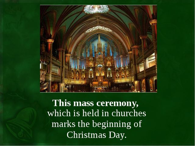 This mass ceremony, which is held in churches marks the beginning of Christma...