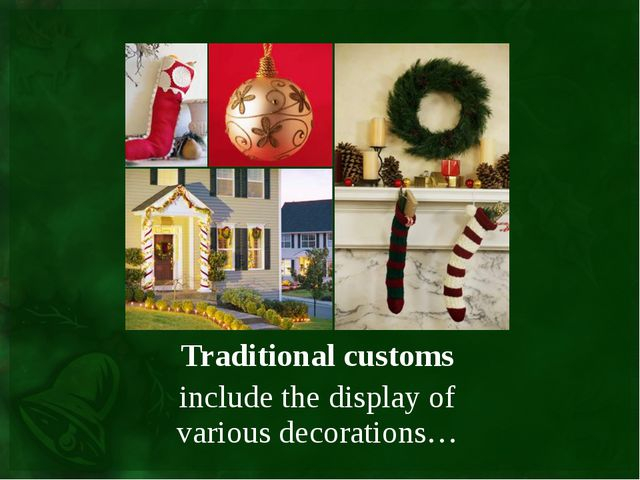 Traditional customs include the display of various decorations…