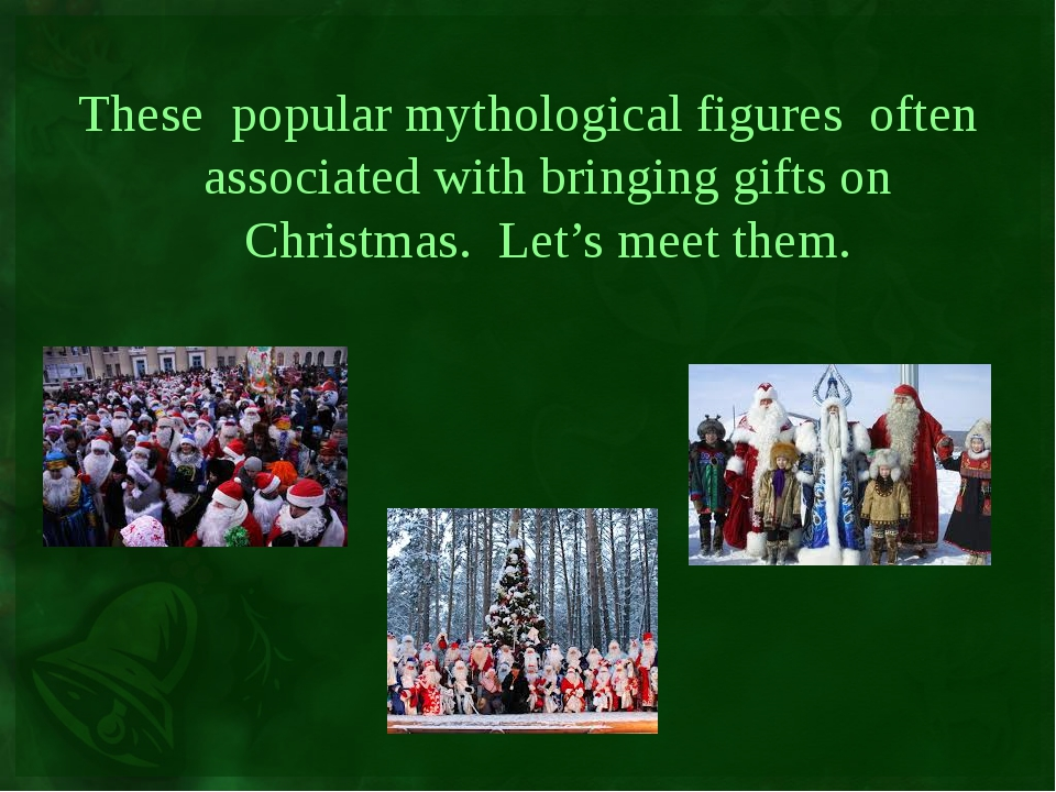 These popular mythological figures often associated with bringing gifts on C...