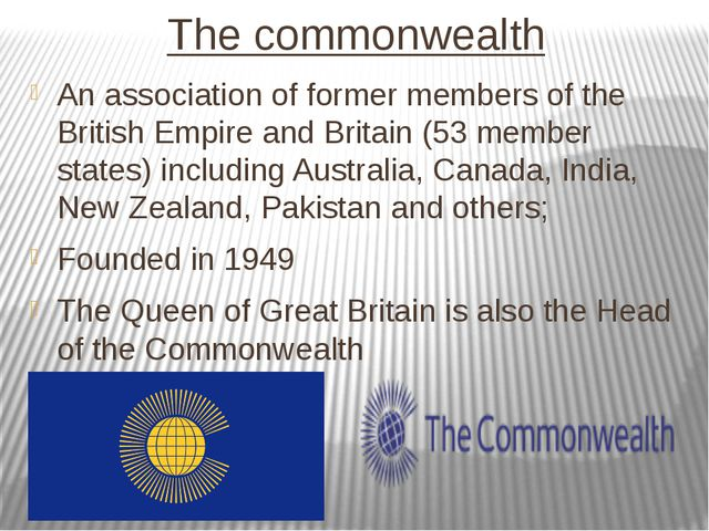The commonwealth An association of former members of the British Empire and B...
