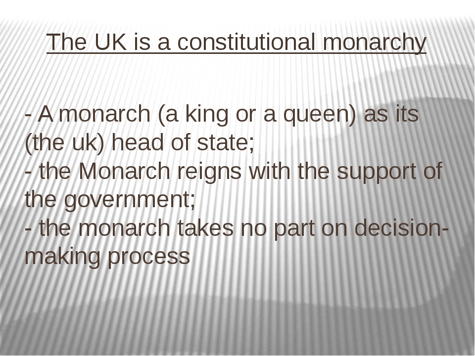- A monarch (a king or a queen) as its (the uk) head of state; - the Monarch...