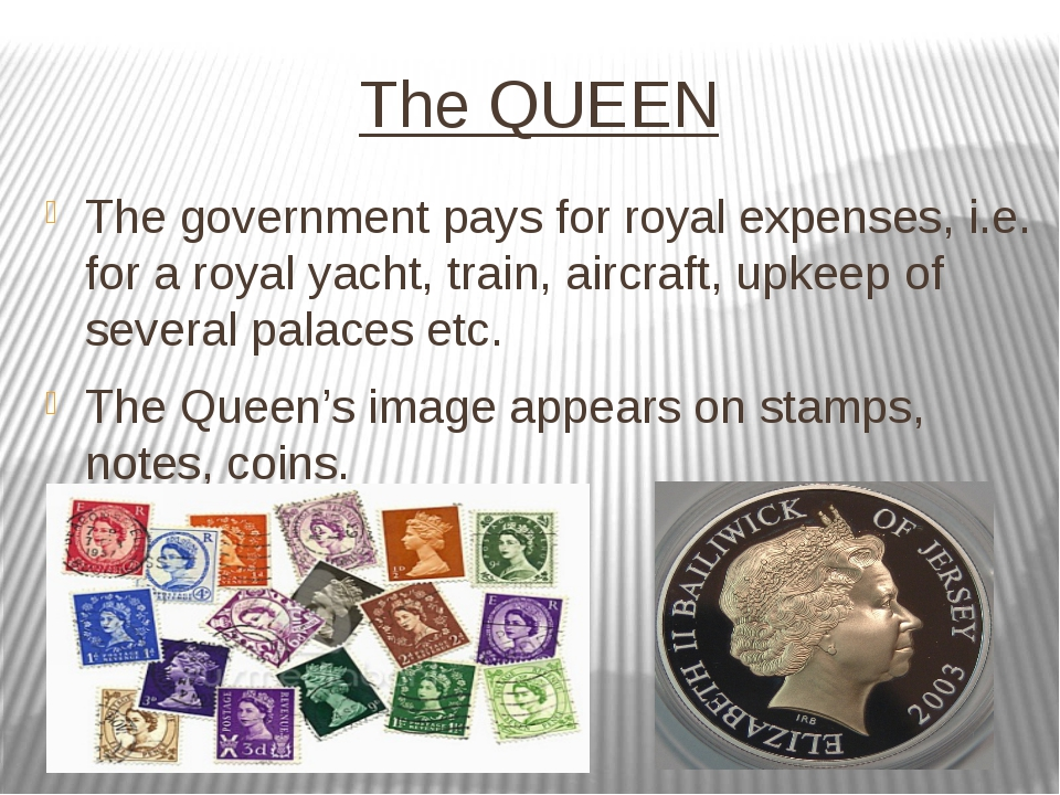 The QUEEN The government pays for royal expenses, i.e. for a royal yacht, tra...