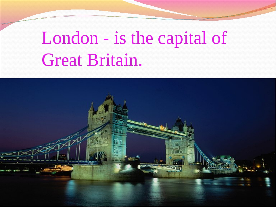 London - is the capital of Great Britain.