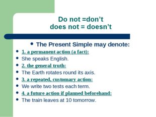 Do not =don't does not = doesn't The Present Simple may denote: 1. a permanen