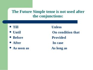 The Future Simple tense is not used after the conjunctions: Till Unless Until