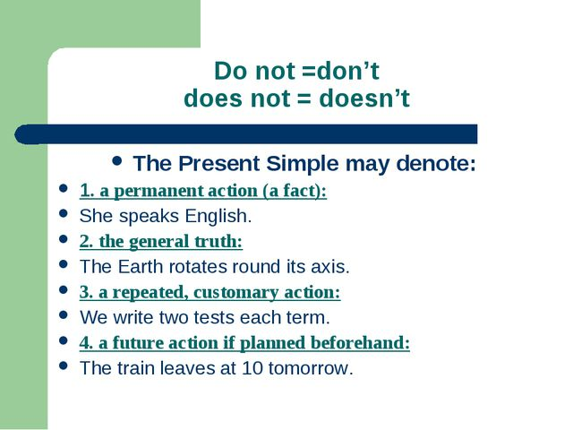 Do not =don't does not = doesn't The Present Simple may denote: 1. a permanen...