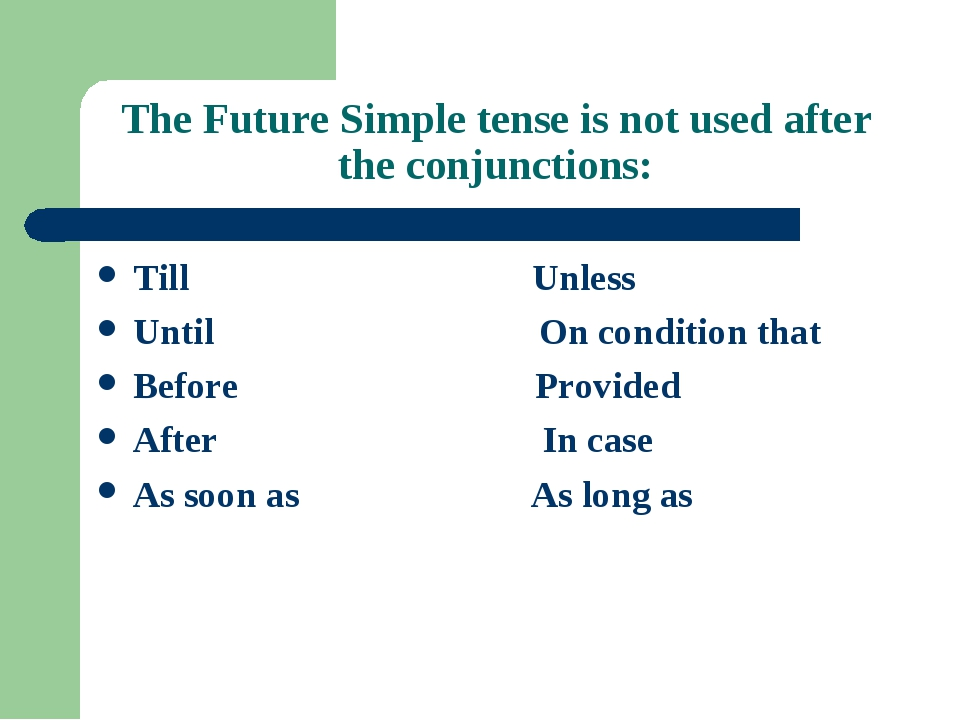 The Future Simple tense is not used after the conjunctions: Till Unless Until...