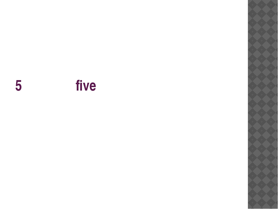 5 five