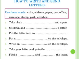 HOW TO WRITE AND SEND LETTERS: Use these words: write, address, paper, post o