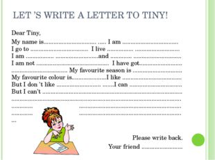 LET'S WRITE A LETTER TO TINY! Dear Tiny, My name is.........................