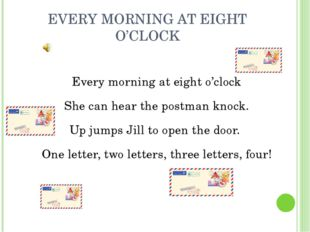 EVERY MORNING AT EIGHT O'CLOCK Every morning at eight o'clock She can hear th
