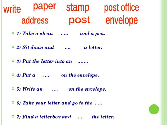 1) Take a clean ….. and a pen. 2) Sit down and …. a letter. 3) Put the lette...