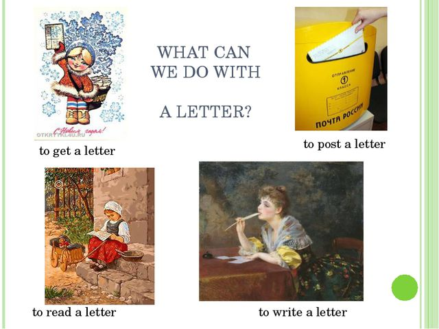 WHAT CAN WE DO WITH A LETTER? to get a letter to post a letter to read a lett...