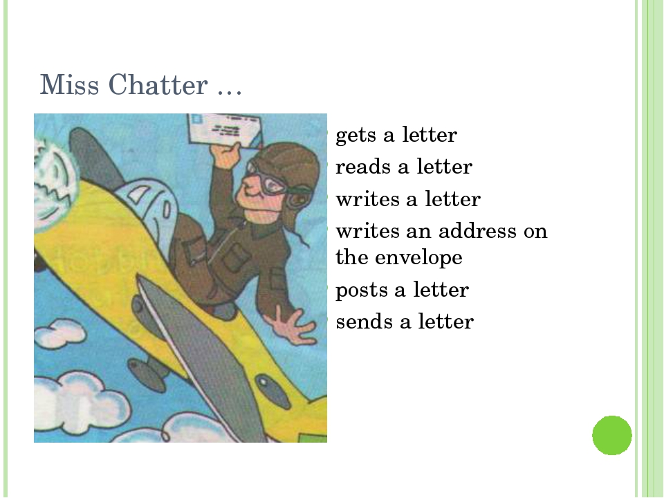 Miss Chatter … gets a letter reads a letter writes a letter writes an address...