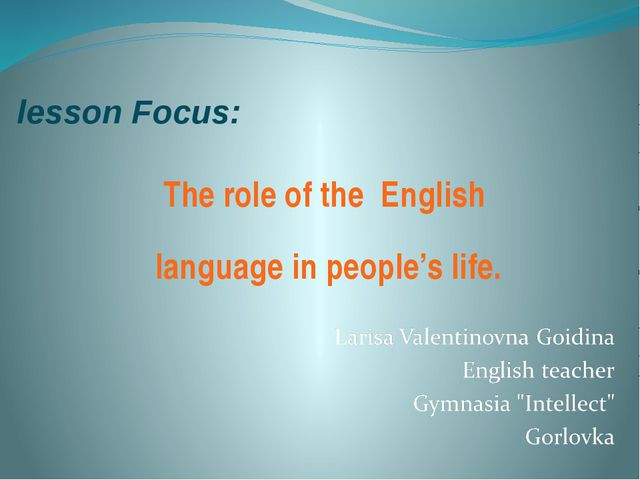 lesson Focus: The role of the English language in people's life.