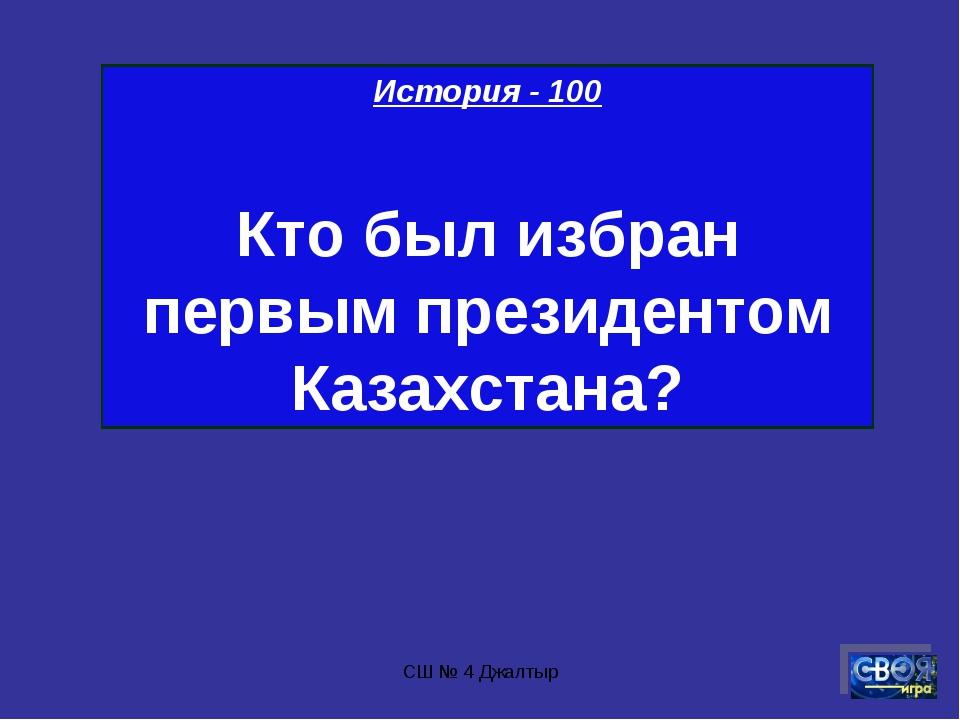 СШ № 4 Джалтыр История - 100 Кто был избран первым президентом Казахстана? СШ...