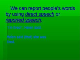 We can report people's words by using direct speech or reported speech. 'I'm