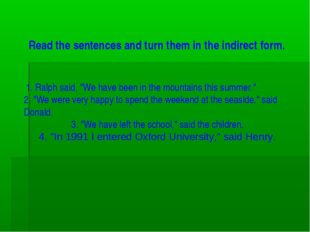 """Read the sentences and turn them in the indirect form. 1. Ralph said, """"We ha"""