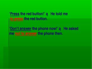 'Press the red button!' ► He told me to press the red button. 'Don't answer t