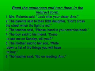 Read the sentences and turn them in the indirect form: 1. Mrs. Roberts said,