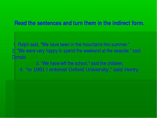 """Read the sentences and turn them in the indirect form. 1. Ralph said, """"We ha..."""