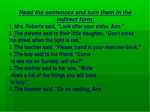 Read the sentences and turn them in the indirect form: 1. Mrs. Roberts said,...