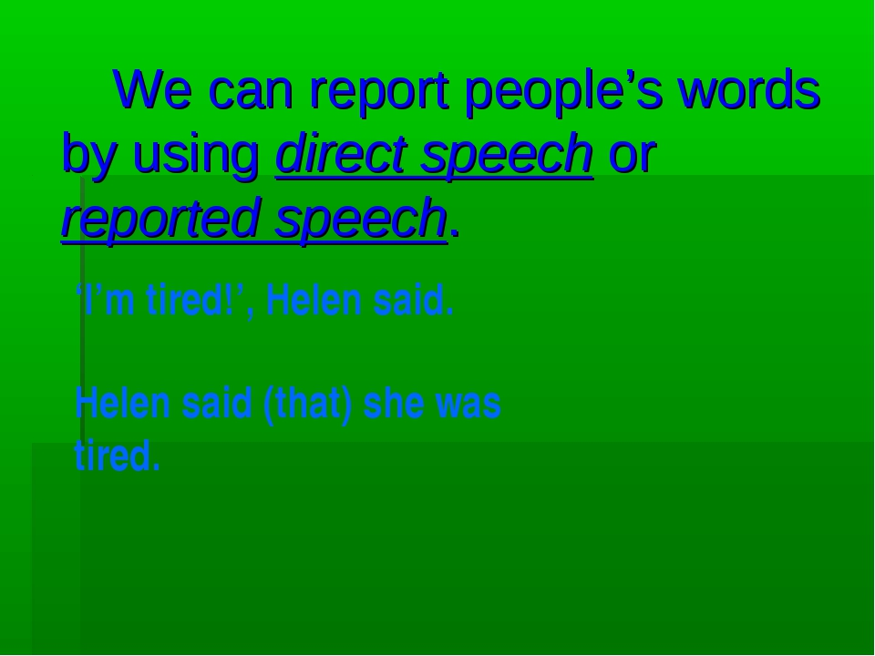 We can report people's words by using direct speech or reported speech. 'I'm...