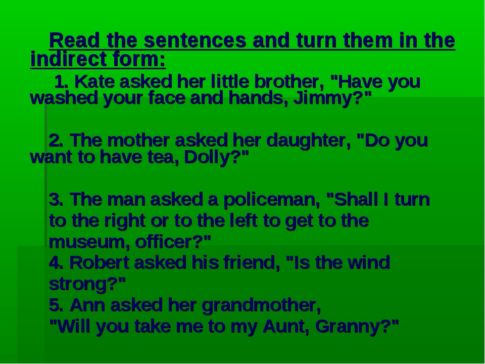 Read the sentences and turn them in the indirect form: 1. Kate asked her lit...