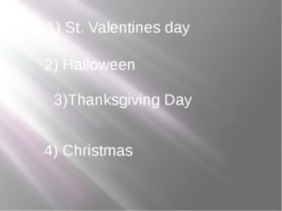 1) St. Valentines day 2) Halloween 3)Thanksgiving Day 4) Christmas