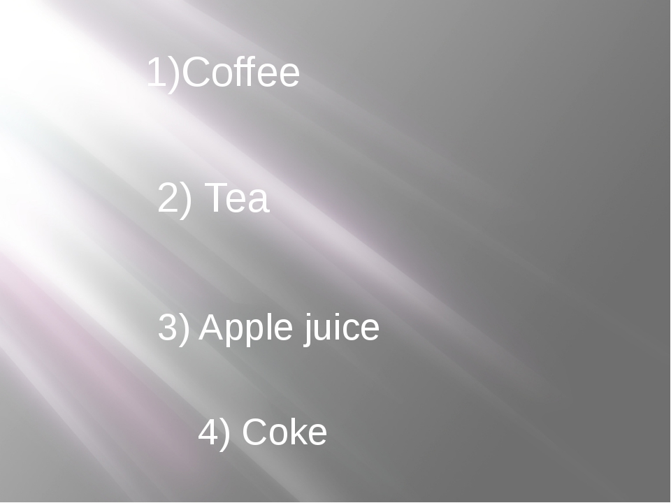 1)Coffee 2) Tea 3) Apple juice 4) Coke