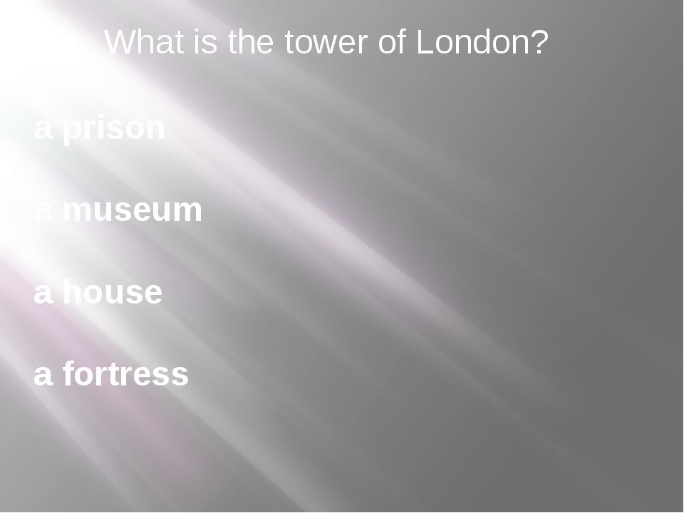 What is the tower of London? a prison a museum a house a fortress