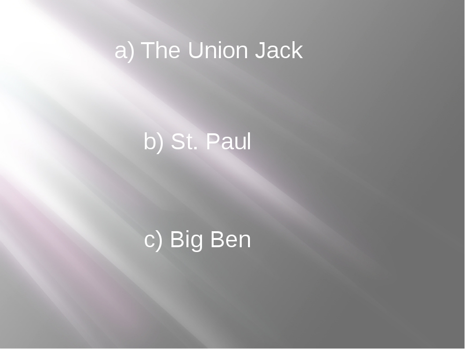 a) The Union Jack b) St. Paul c) Big Ben