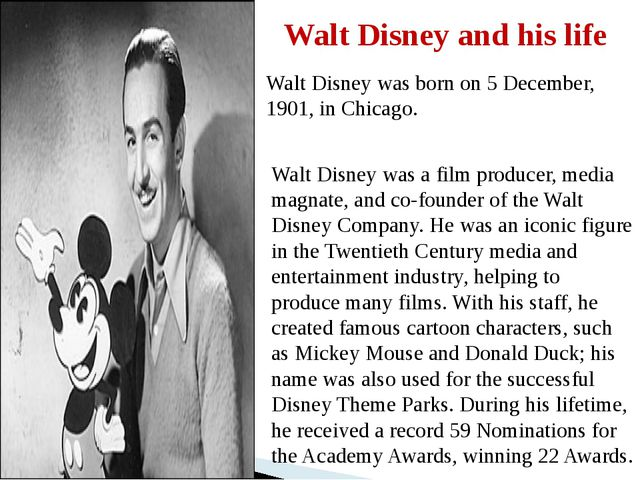 Walt Disney and his life Walt Disney was born on 5 December, 1901, in Chicago...