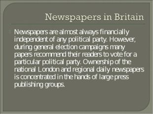 Newspapers are almost always financially independent of any political party.