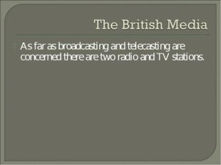 As far as broadcasting and telecasting are concerned there are two radio and